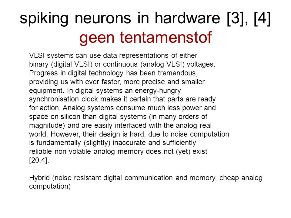 spiking neurons in hardware [3], [4] geen tentamenstof